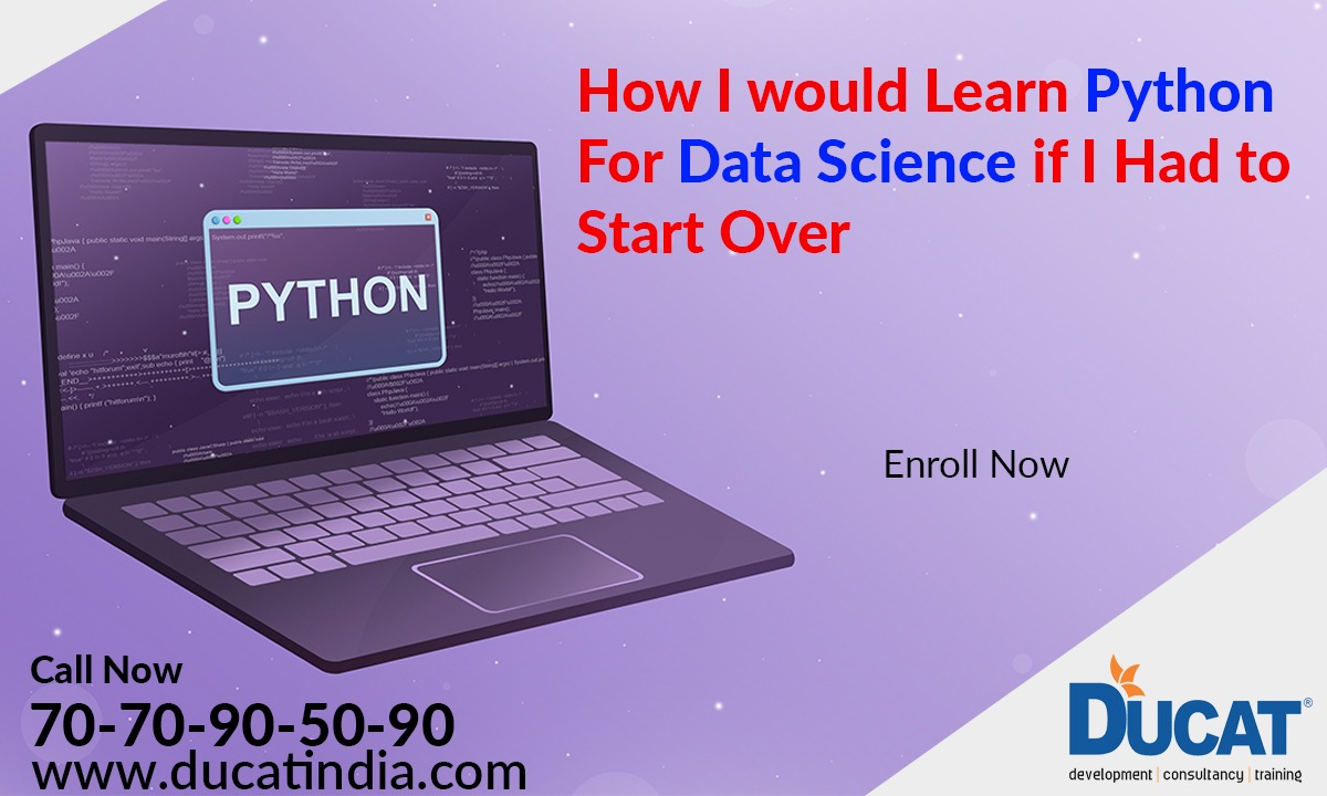 How I Would Learn Python For Data Science If I Had To Start Over